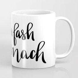 Dinna Fash Sassenach - Outlander Inspired Hand Lettering Coffee Mug