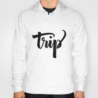 trip Hoodies featuring Trip! by Shreyas