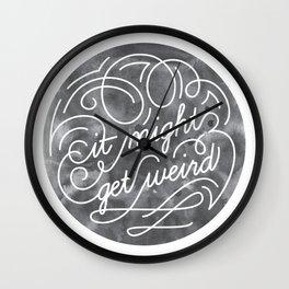 It Might Get Weird Wall Clock