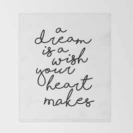 A Dream Is A Wish Your Heart Makes Throw Blanket