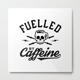 Fuelled By Caffeine v2 Metal Print