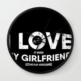 Mens I Love It When My Girlfriend Lets Me Play Videogames design Wall Clock