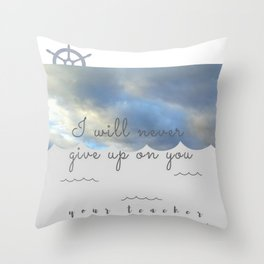 I will never give up on you Throw Pillow