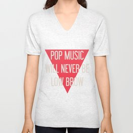 Pop Music Will Never Be Low Brow Unisex V-Neck