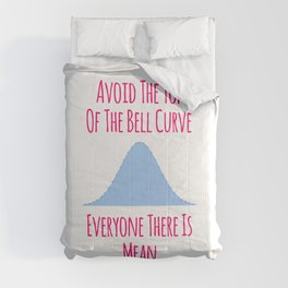 Avoid the Top of the Bell Curve Fun Quote Comforters