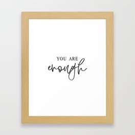 YOU ARE ENOUGH by Dear Lily Mae Framed Art Print