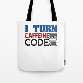 I turn caffeine into code Tote Bag