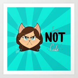 I am NOT cute (Head with text) Art Print