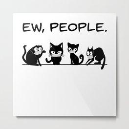 Funny sarcastic EW People Black Cats Metal Print