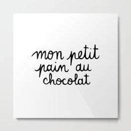 Mon petit pan au chocolat Metal Print