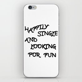 Happily Single and Looking for Fun iPhone Skin