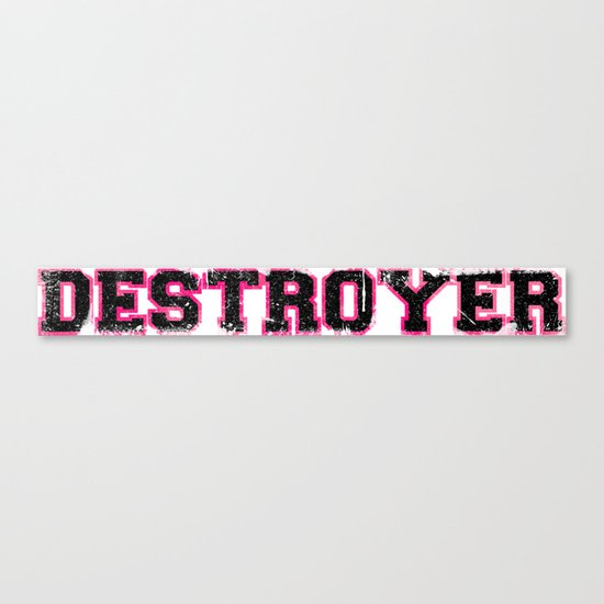 Destroyer - Girls Canvas Print