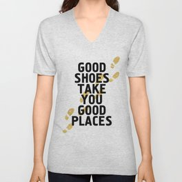 GOOD SHOES TAKE YOU GOOD PLACES - life quote Unisex V-Neck