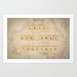 Lets Run Away Together Art Print