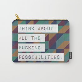 Think about all the fucking possibilities Carry-All Pouch