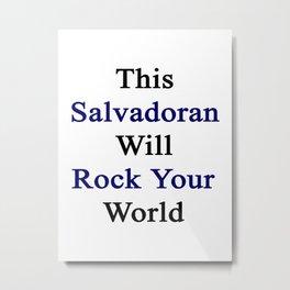 This Salvadoran Will Rock Your World  Metal Print
