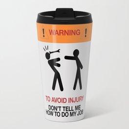 Warning, to avoid injury, Don't Tell Me How To Do My Job, fun road sign, traffic, humor Travel Mug