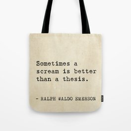 Sometimes a scream is better than a thesis. Tote Bag