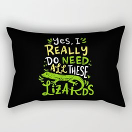 Yes I Really Do Need All These Lizards Reptile Pet Rectangular Pillow