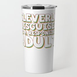 Funny Disguise Tshirt Design CLEVERLY DISGUISED Travel Mug