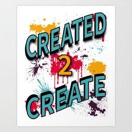 Created 2 Create Art Print