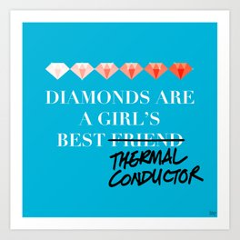 Diamonds Are A Girl's Best (Thermal Conductor) Art Print
