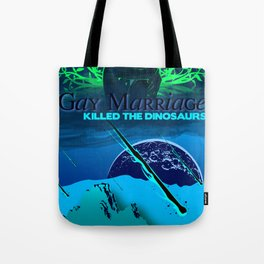 Gay Marriage Killed the Dinosaurs Tote Bag