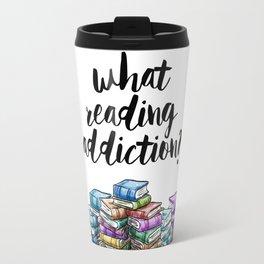 What reading addiction? Travel Mug