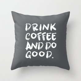 Drink Coffee Do Good Throw Pillow