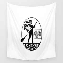 If in doubt, paddle out Wall Tapestry