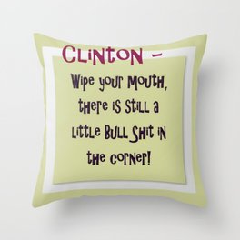 Clinton - Wipe your mouth, there is still a little bs in the corner Throw Pillow