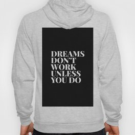 Dreams don't work unless you do - black & white typography Hoody