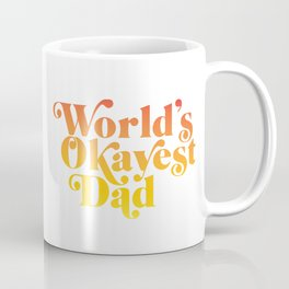 World's Okayest Dad! Coffee Mug