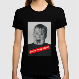 Don't Stay Home! T-shirt