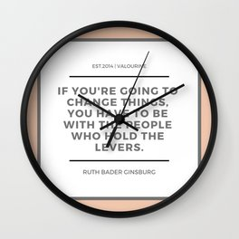 Ruth Bader Ginsburg Quote | You have to be with the people who hold the levers Wall Clock
