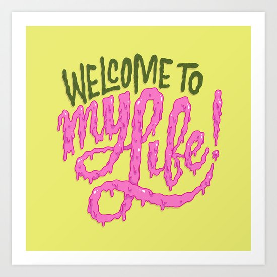 Welcome to My Life Art Print