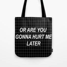 Or are you gonna hurt me later :( Tote Bag