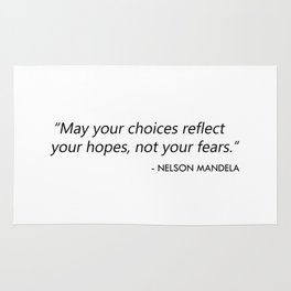 May your choices reflect your hopes, not your fears. Rug
