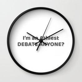 Atheist Pride Gift I'm An Atheist - Debate Anyone? Gift Wall Clock