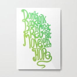 Don't look back with regret but move on with hope... Metal Print
