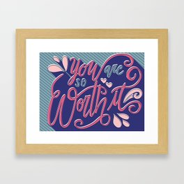You Are So Worth It - Inspirational and Motivational Lettering Framed Art Print