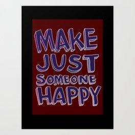 Make Just Someone Happy Art Print