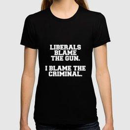Liberals Blame Gun I Blame Criminal Political T-shirt
