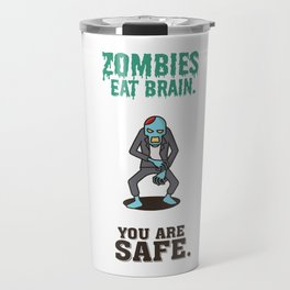 Zombies Eat Brain - Funny Humor Quotes Travel Mug