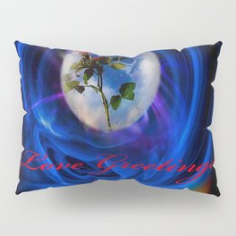 Love Greetings to you Pillow Sham