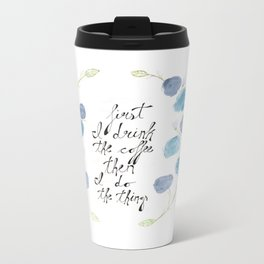 First I Drink The Coffee, Then I Do The Things Metal Travel Mug