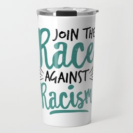 Join The Race Against Racism | Gift Idea Travel Mug