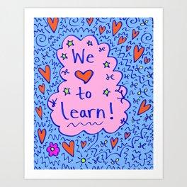 We love to learn! Art Print