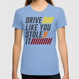 Drive It Like You Stole It Racing Speed Grand T-shirt