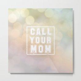 Call Your Mom Metal Print